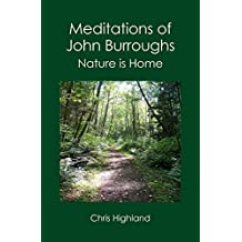 Meditations of John Burroughs: Nature is Home by Chris Highland (2007-12-20)