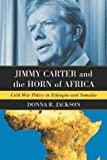Jimmy Carter and the Horn of Africa, Donna R. Jackson, 0786429879