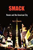 "Eric C. Schneider, ""Smack: Heroin and the American City"" (University of Pennsylvania Press, 2008)"