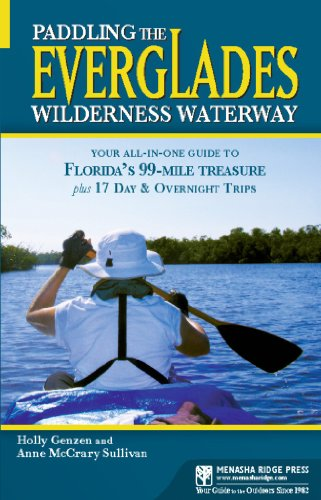 Paddling the Everglades Wilderness Waterway: Your All-in-One Guide to Florida's 99-Mile Treasure plus 17 Day and Overnight Trips (Menasha Ridge Press Guide Books)