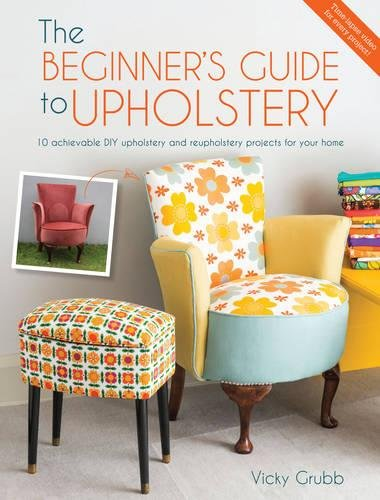 The Beginner's Guide to Upholstery: 10 Achievable DIY Upholstery and Reupholstery Projects for Your Home ebook
