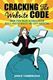 img - for Cracking The Website Code: Grow Your Own Online Business Faster With A Smarter Website and Savvy Marketing book / textbook / text book