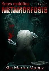 Seres malditos. Metamorfosis: Libro 3 (Spanish Edition)