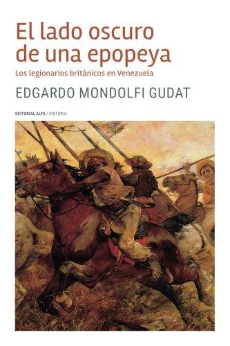 El lado oscuro de una epopeya: Los legionarios britanicos en Venezuela (Spanish Edition) [Edgardo Mondolfi Gudat] (Tapa Blanda)