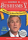George W. Bushisms V, Jacob Weisberg, 0743276892