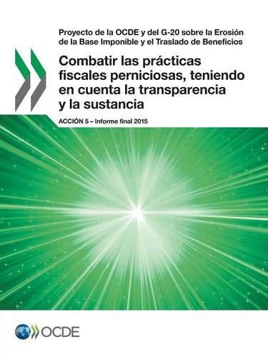 Proyecto de la OCDE y del G-20 sobre la Erosión de la Base Imponible y el Traslado de Beneficios Combatir las prácticas fiscales perniciosas, teniendo ... 5 - Informe final 2015 (Spanish Edition) ebook