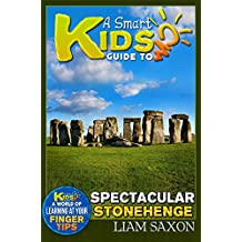 A Smart Kids Guide To SPECTACULAR STONEHENGE: A World Of Learning At Your Fingertips