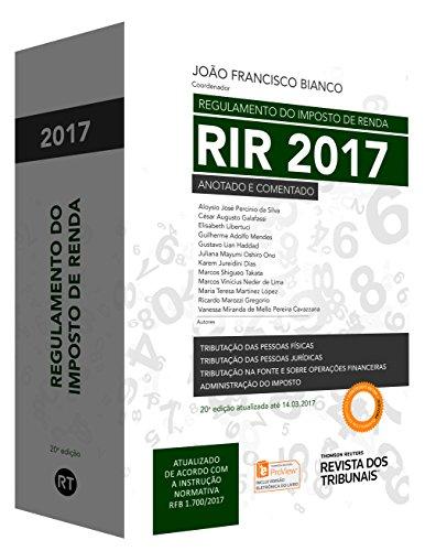 Regulamento do Imposto de Renda RIR 2017. Anotado e Comentado - Volume Único