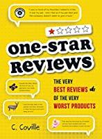One-Star Reviews: The Very Best Reviews of the Very Worst Products