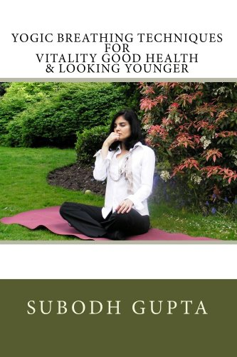Yogic Breathing Techniques for Vitality Good Health & Looking Younger
