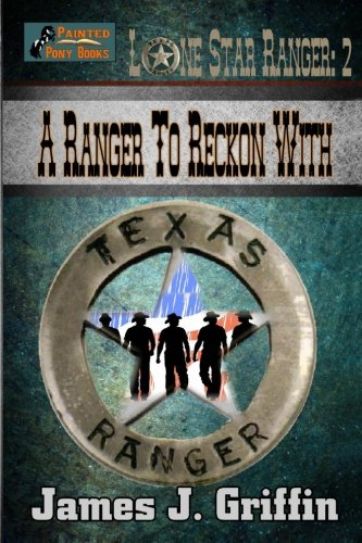 A Ranger To Reckon With (Lone Star Ranger) (Volume 2)