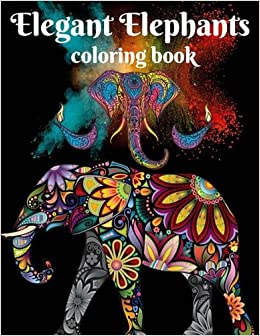 Amazon Elegant Elephants Coloring Book Elephant Mandala Designs And Stress Relieving Patterns For Anger Release Animal Books Adults