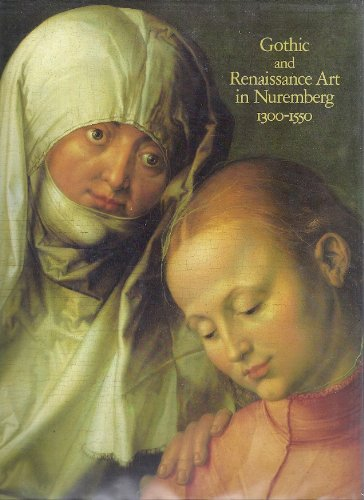 Gothic and Renaissance Art in Nuremberg 1300-1500
