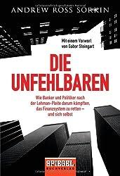 Die Unfehlbaren: Wie Banker und Politiker nach der Lehman-Pleite darum kämpften, das Finanzsystem zu retten - und sich selbst