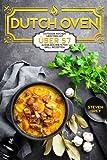 Dutch Oven: Das Dutch Oven Kochbuch für Einsteiger - Outdoor Kochen meistern mit über 57 ausgezeichneteten Grill Rezepten (Kochbuch Dutch Oven, ... Kochbuch, Günstig Kochen mit dem Dutch Oven)