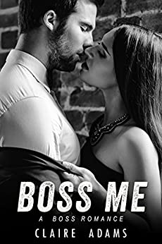 Boss Me (A Steamy Office Romance) by [Adams, Claire]