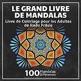 Le Grand Livre de Mandalas: Livre de Coloriage pour les Adultes