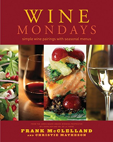 Wine Mondays: Simple Wine Pairings and Seasonal Menus by Christie Matheson, Frank McClelland