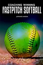Coaching Winning Fastpitch Softball: Championship Tips, Drills and Insights
