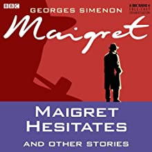 Maigret Hesitates and Other Stories (Dramatised) Radio/TV Program by Georges Simenon Narrated by Maurice Denham, Michael Gough