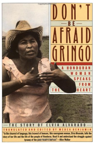 Don't Be Afraid, Gringo: A Honduran Woman Speaks From The Heart: The Story of Elvia Alvarado