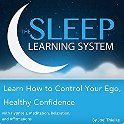 Learn How to Control Your Ego, Healthy Confidence with Hypnosis, Meditation, Relaxation, and Affirmations