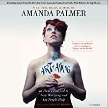 The Art of Asking: How I Learned to Stop Worrying and Let People Help Audiobook by Amanda Palmer, Brené Brown (foreword) Narrated by Amanda Palmer