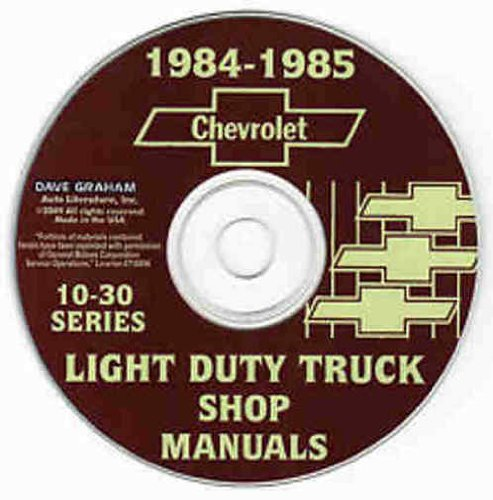 1984 1985 CHEVY 10-30 PICKUP & LIGHT TRUCK REPAIR SHOP & SERVICE MANUAL CD - Blazer, Suburban, ½ ton, ¾ ton & 1 ton Chevy C, K, G & P, 4x2 & 4x4, models K5, K10, K20, K30, C10, C20, C30, G10, G20, G30, P10, P20 and P30)