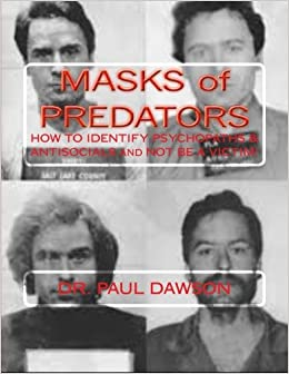 Masks of Predators:  How to Identify Psychopaths & Antisocials and Not be a Victim!