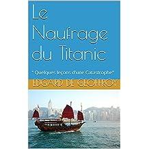 """Le Naufrage du Titanic: """" Quelques leçons d'une  Catastrophe"""" (French Edition)"""
