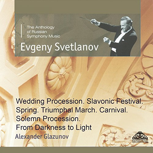 Glazunov: Wedding Procession, Slavonic Festival, Spring, Triumphal March, Carnival, Solemn Procession & From Darkness to Light]()