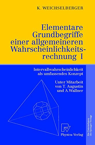 Elementare Grundbegriffe einer allgemeineren Wahrscheinlichkeitsrechnung I: Intervallwahrscheinlichkeit als umfassendes Konzept  [Weichselberger, Kurt] (Tapa Dura)