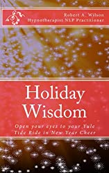 Holiday Wisdom Open your eyes to your Yule Tide Ride in New Year Cheer