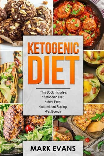 Ketogenic Diet: 4 Manuscripts - Ketogenic Diet Beginner's Guide, 70+ Quick and Easy Meal Prep Keto Recipes, Simple Approach to Intermittent Fasting, 60 Delicious Fat Bomb Recipes (Volume 2) by Mark Evans