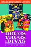 Drugs, Thugs, and Divas, O. Hugo Benavides, 0292717121