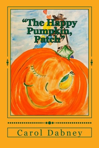 """The Happy Pumpkin, Patch"": A children's book for Halloween, Harvest and Thanksgiving Season pdf"