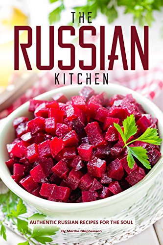 The Russian Kitchen: Authentic Russian Recipes for the Soul by Martha Stephenson