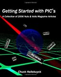 img - for Getting Started With Pics: A Collection Of 2006 Nuts & Volts Magazine Articles book / textbook / text book