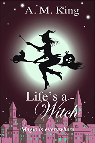 Life's a Witch (The Summer Sisters Witch Cozy Mystery Book 2) by [King, A. M.]