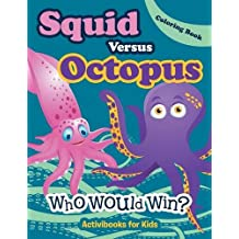 Squid Versus Octopus: Who Would Win? Coloring Book