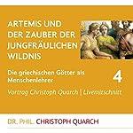 Artemis und der Zauber der jungfräulichen Wildnis (Die griechischen Götter als Menschenlehrer 4) | Christoph Quarch