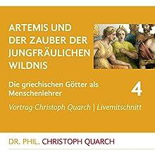 Artemis und der Zauber der jungfräulichen Wildnis (Die griechischen Götter als Menschenlehrer 4) Rede von Christoph Quarch Gesprochen von: Christoph Quarch