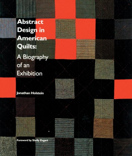 (Abstract Design in American Quilts: A Biography of an Exhibition (The Kentucky Quilt Project))
