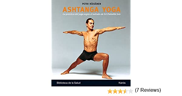 Ashtanga yoga: La práctica del yoga según el método de Sri ...
