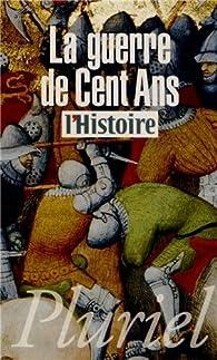 La guerre de Cent Ans par  L'Histoire