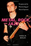 Metal, Rock, and Jazz: Perception and the Phenomenology of Musical Experience (Music/Culture)