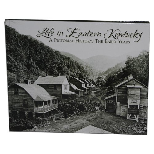 Life in Eastern Kentucky: A Pictorial History: The Early Years pdf epub