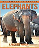 Elephants: Amazing Photos & Fun Facts Book About Elephants For Kids (Remember Me Series)