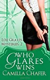Who Glares Wins (Lexi Graves Mysteries, Book 2), Camilla Chafer, 1481113739