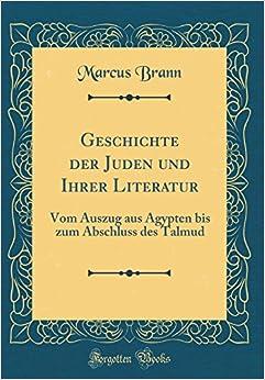 Geschichte der Juden und Ihrer Literatur: Vom Auszug aus Ägypten bis zum Abschluss des Talmud (Classic Reprint) (German Edition)